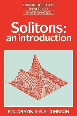 Cambridge Texts in Applied Mathematics: Solitons: An Introduction Series Number 2