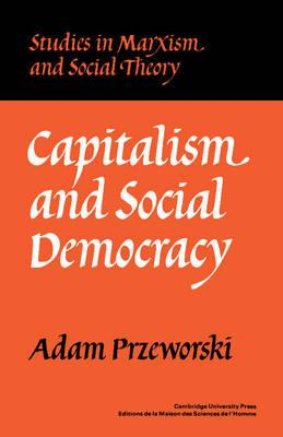 Capitalism and Social Democracy (Studies in Marxism and Social Theory)