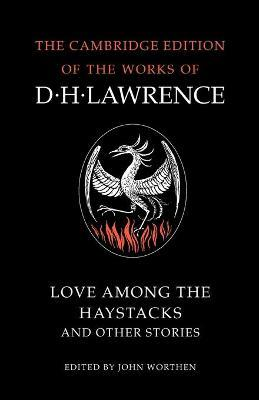 The Cambridge Edition of the Works of D. H. Lawrence: Love Among the Haystacks and Other Stories