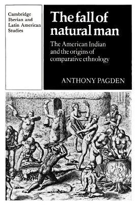 The Fall of Natural Man  The American Indian and the Origins of Comparative Ethnology