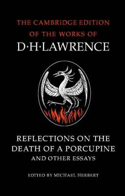 The Cambridge Edition of the Works of D. H. Lawrence: Reflections on the Death of a Porcupine and Other Essays