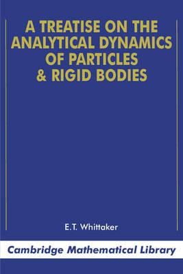 Cambridge Mathematical Library: A Treatise on the Analytical Dynamics of Particles and Rigid Bodies
