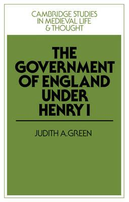 Cambridge Studies in Medieval Life and Thought: Fourth Series: The Government of England under Henry I Series Number 3