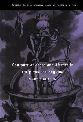 Cambridge Studies in Population, Economy and Society in Past Time: Contours of Death and Disease in Early Modern England Series Number 29