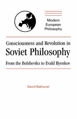 Consciousness and Revolution in Soviet Philosophy
