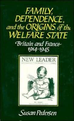 Family, Dependence, and the Origins of the Welfare State