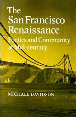 Cambridge Studies in American Literature and Culture: The San Francisco Renaissance: Poetics and Community at Mid-Century Series Number 35