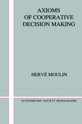 Econometric Society Monographs: Axioms of Cooperative Decision Making Series Number 15
