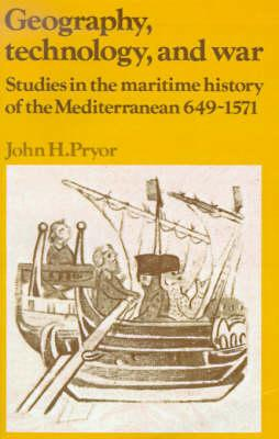 Geography, Technology, and War  Studies in the Maritime History of the Mediterranean, 649-1571