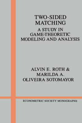 Econometric Society Monographs: Two-Sided Matching: A Study in Game-Theoretic Modeling and Analysis Series Number 18
