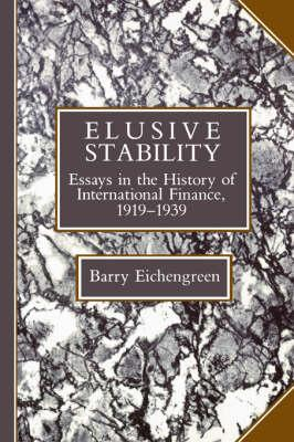 Elusive Stability: Essays in the History of International Finance, 1919-1939