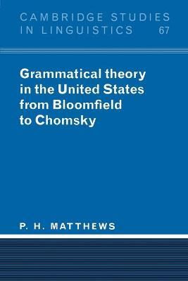 Cambridge Studies in Linguistics: Grammatical Theory in the United States: From Bloomfield to Chomsky Series Number 67