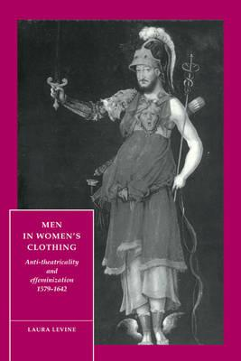 Cambridge Studies in Renaissance Literature and Culture: Men in Women's Clothing: Anti-theatricality and Effeminization, 1579-1642 Series Number 5
