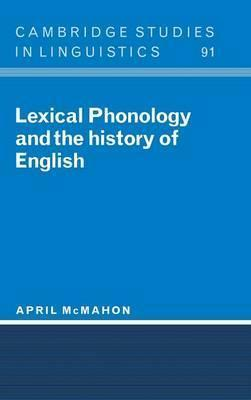 Cambridge Studies in Linguistics: Lexical Phonology and the History of English Series Number 91