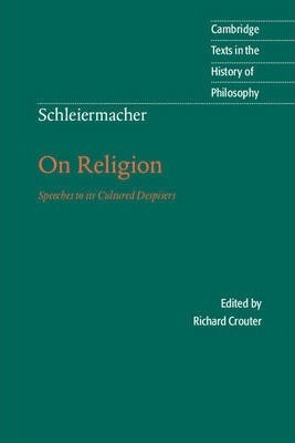 Cambridge Texts in the History of Philosophy: Schleiermacher: On Religion: Speeches to its Cultured Despisers