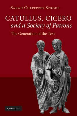 Catullus, Cicero, and a Society of Patrons