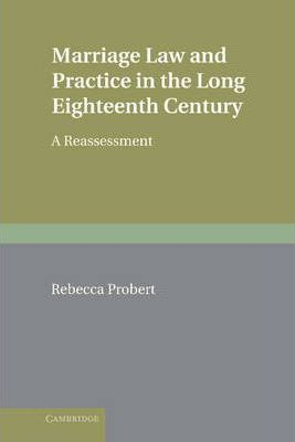 Marriage Law and Practice in the Long Eighteenth Century