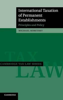 Cambridge Tax Law Series: International Taxation of Permanent Establishments: Principles and Policy
