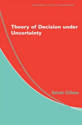 Econometric Society Monographs: Theory of Decision under Uncertainty Series Number 45