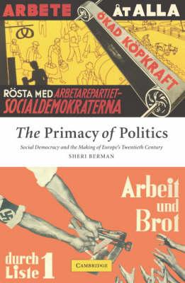 The Primacy of Politics : Social Democracy and the Making of Europe's Twentieth Century