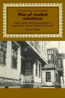 Men of Modest Substance  House Owners and House Property in Seventeenth-Century Ankara and Kayseri