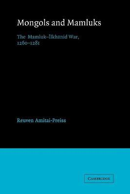 Mongols and Mamluks: The Mamluk-Ilkhanid War, 1260-1281