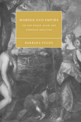 Cambridge Studies in Renaissance Literature and Culture: Mimesis and Empire: The New World, Islam, and European Identities Series Number 40