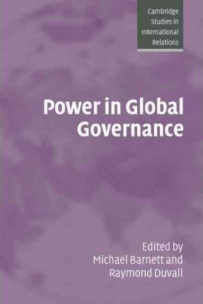 Cambridge Studies in International Relations: Power in Global Governance Series Number 98