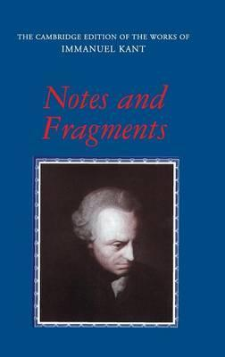 The Cambridge Edition of the Works of Immanuel Kant: Notes and Fragments