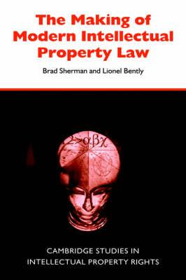 Cambridge Intellectual Property and Information Law: The Making of Modern Intellectual Property Law Series Number 1