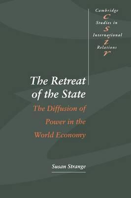 Cambridge Studies in International Relations: The Retreat of the State: The Diffusion of Power in the World Economy Series Number 49