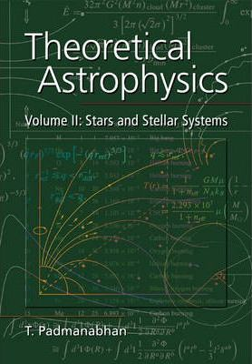 Theoretical Astrophysics Stars and Stellar Systems Volume 2