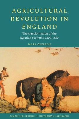 Agricultural Revolution in England: The Transformation of the Agrarian Economy 1500-1850
