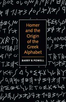 Homer and the Origin of the Greek Alphabet : Barry B  Powell