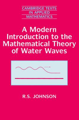 Cambridge Texts in Applied Mathematics: A Modern Introduction to the Mathematical Theory of Water Waves Series Number 19