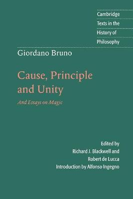 Cambridge Texts in the History of Philosophy: Giordano Bruno: Cause, Principle and Unity: And Essays on Magic