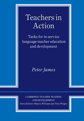 Teachers in Action: Tasks for In-Service Language Teacher Education and Development