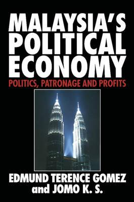Malaysia's Political Economy: Politics, Patronage and Profits