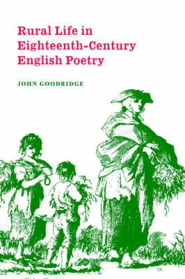 Cambridge Studies in Eighteenth-Century English Literature and Thought: Rural Life in Eighteenth-Century English Poetry Series Number 27