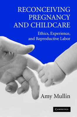 Reconceiving Pregnancy and Childcare: Ethics, Experience, and Reproductive Labor