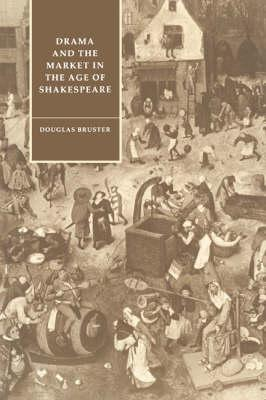 Cambridge Studies in Renaissance Literature and Culture: Drama and the Market in the Age of Shakespeare Series Number 1