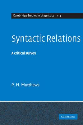 Cambridge Studies in Linguistics: Syntactic Relations: A Critical Survey Series Number 114