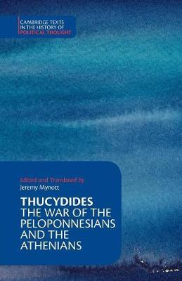 Cambridge Texts in the History of Political Thought: Thucydides: The War of the Peloponnesians and the Athenians