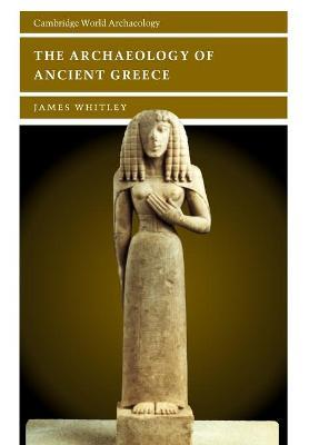 Cambridge World Archaeology: The Archaeology of Ancient Greece