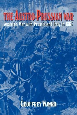 The Austro-Prussian War : Austria's War with Prussia and Italy in 1866