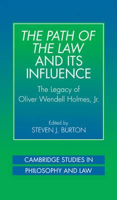 The Path of the Law and its Influence  The Legacy of Oliver Wendell Holmes, Jr