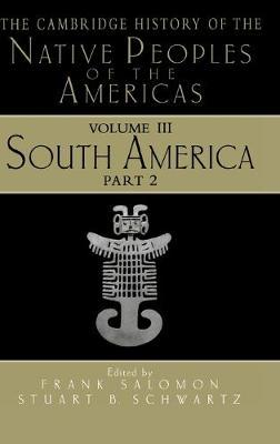 The Cambridge History of the Native Peoples of the Americas, Volume 3, Part 1: South America