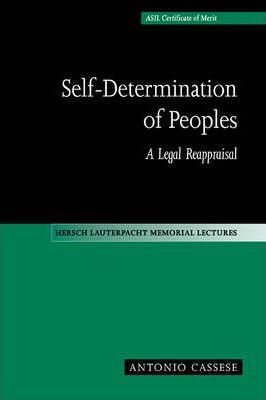 Hersch Lauterpacht Memorial Lectures: Self-Determination of Peoples: A Legal Reappraisal Series Number 12