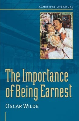 Cambridge Literature: Oscar Wilde: 'The Importance of Being Earnest'