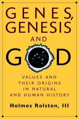 Genes, Genesis, and God: Values and their Origins in Natural and Human History
